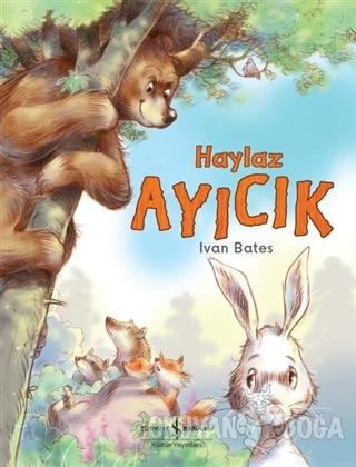 Haylaz Ayıcık - Ivan Bates - İş Bankası Kültür Yayınları