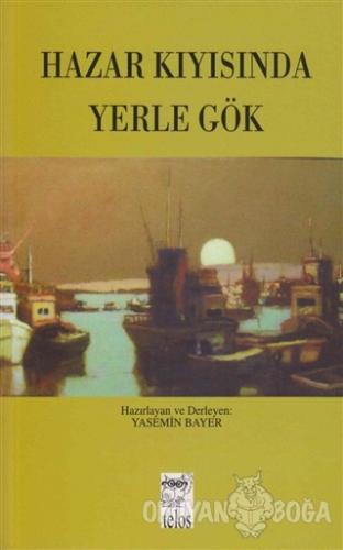 Hazar Kıyısında Yerle Gök - Kolektif - Telos Yayıncılık