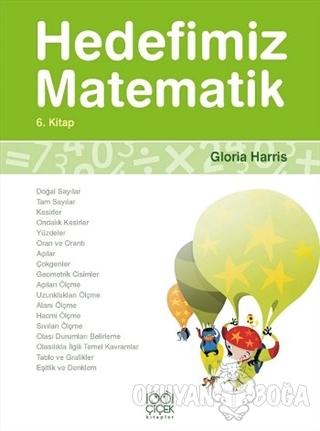 Hedefimiz Matematik 6. Kitap - Gloria Harris - 1001 Çiçek Kitaplar