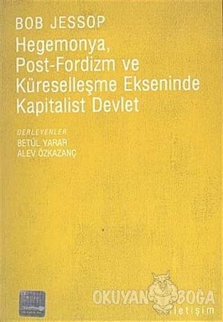 Hegemonya, Post-Fordizm ve Küreselleşme Ekseninde Kapitalist Devlet -