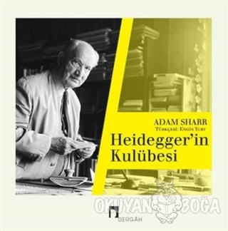 Heideggerin Kulübesi - Adam Sharr - Dergah Yayınları