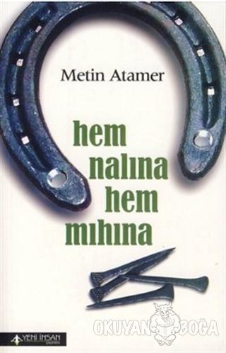 Hem Nalına Hem Mıhına - Metin Atamer - Yeni İnsan Yayınevi