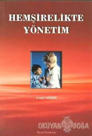 Hemşirelikte Yönetim - Cemil Sözen - Palme Yayıncılık - Akademik Kitap