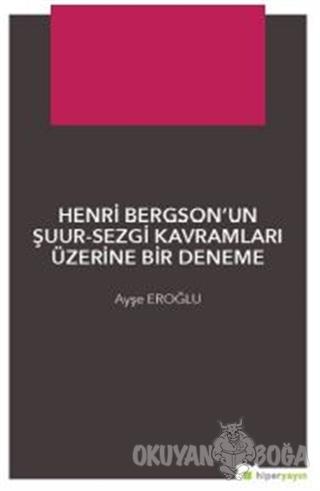 Henri Bergson'un Şuur - Sezgi Kavramları Üzerine Bir Deneme