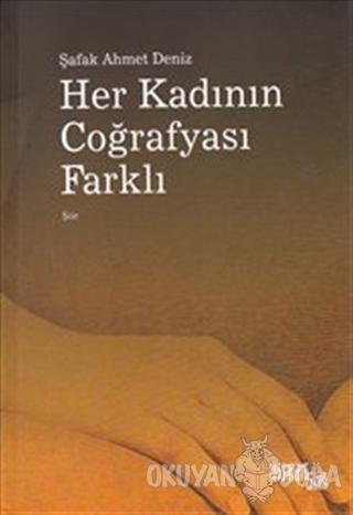 Her Kadının Coğrafyası Farklı - Şafak Ahmet Deniz - Digraf Şiir