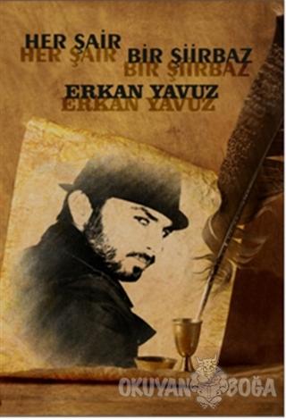 Her Şair Bir Şiirbaz - Erkan Yavuz - Artshop Yayıncılık