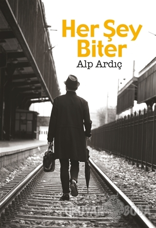 Her Şey Biter - Alp Ardıç - Seyyah Kitap