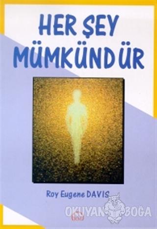 Her Şey Mümkündür - Roy Eugene Davis - Ruh ve Madde Yayınları