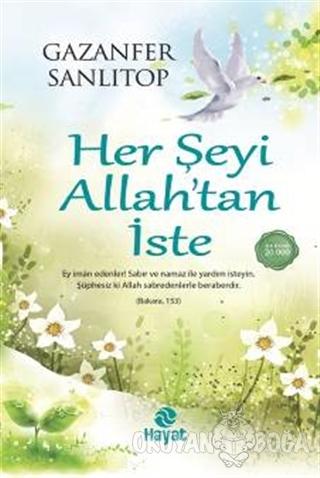 Her Şeyi Allah'tan İste - Gazanfer Sanlıtop - Hayat Yayınları