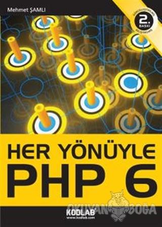 Her Yönüyle PHP 6 - Mehmet Şamlı - Kodlab Yayın Dağıtım