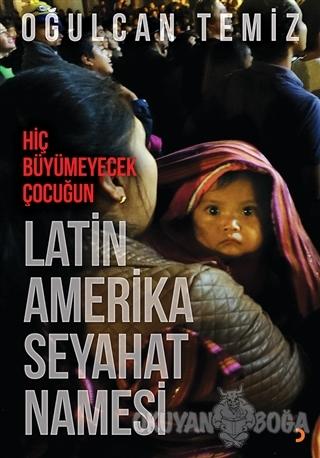 Hiç Büyümeyecek Çocuğun Latin Amerika Seyahatnamesi (Ciltli)