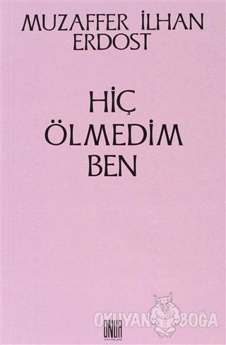 Hiç Ölmedim Ben - Muzaffer İlhan Erdost - Onur Yayınları