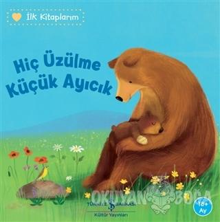 Hiç Üzülme Küçük Ayıcık - İlk Kitaplarım - Katja Reider - İş Bankası K