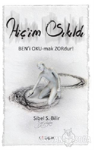 Hiç'im Sıkıldı - Sibel S. Bilir - Kozalak Yayınevi