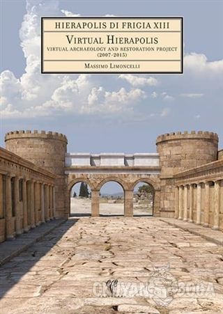 Hierapolis di Frigia 13 - Virtual Hierapolis. Virtual Archaeology and Restoration Project (2007-2015) (DVD'li) (Ciltli)