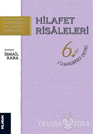 Hilafet Risaleleri Cilt 6: Cumhuriyet Devri - İsmail Kara - Klasik Yay