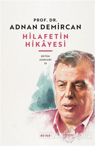 Hilafet'in Hikayesi - Adnan Demircan - Beyan Yayınları