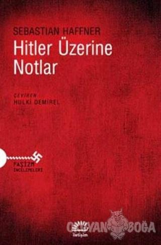 Hitler Üzerine Notlar - Sebastian Haffner - İletişim Yayınevi