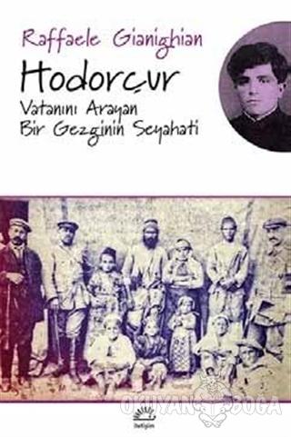Hodorçur - Vatanını Arayan Bir Gezginin Seyahati - Raffaele Gianighian