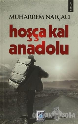 Hoşça Kal Anadolu - Muharrem Nalçacı - Göl Yayıncılık