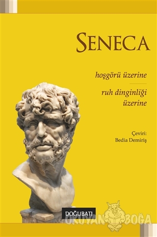 Hoşgörü Üzerine: Ruh Dinginliği Üzerine - Lucius Annaeus Seneca - Doğu