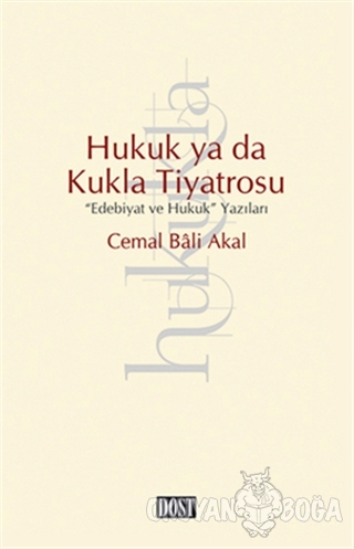Hukuk ya da Kukla Tiyatrosu - Cemal Bali Akal - Dost Kitabevi Yayınlar