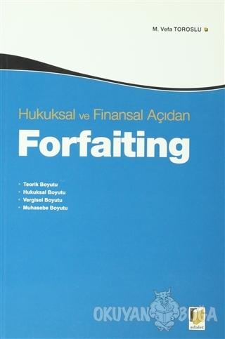 Hukuksal ve Finansal Açıdan Forfaiting - M. Vefa Toroslu - Adalet Yayı
