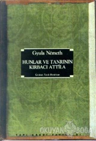 Hunlar ve Tanrının Kırbacı Atilla - Gyula Nemeth - Yapı Kredi Yayınlar