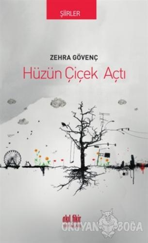 Hüzün Çiçek Açtı - Zehra Gövenç - Akıl Fikir Yayınları