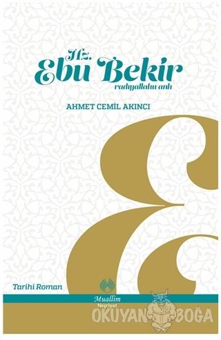 Hz. Ebu Bekir - Ahmet Cemil Akıncı - Muallim Neşriyat