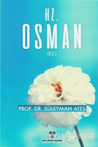 Hz. Osman - Süleyman Ateş - Yeni Ufuklar Neşriyat