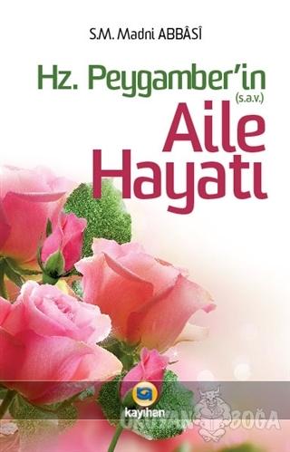 Hz. Peygamber (sav)'in Aile Hayatı - Madni Abbasi - Kayıhan Yayınları