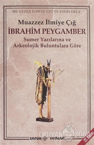 İbrahim Peygamber - Muazzez İlmiye Çığ - Kaynak Yayınları