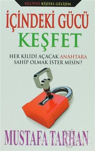 İçindeki Gücü Keşfet - Mustafa Tarhan - Kalipso Yayınları
