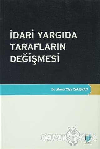 İdari Yargıda Tarafların Değişmesi - Ahmet Ziya Çalışkan - Adalet Yayı