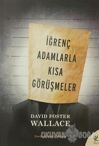 İğrenç Adamlarla Kısa Görüşmeler - David Foster Wallace - Siren Yayınl