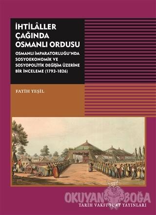 İhtilaller Çağında Osmanlı Ordusu - Fatih Yeşil - Tarih Vakfı Yurt Yay