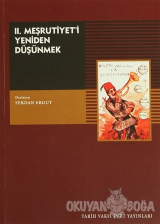 II. Meşrutiyeti Yeniden Düşünmek - Kolektif - Tarih Vakfı Yurt Yayınla