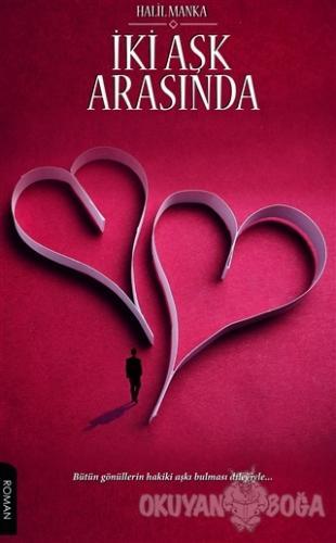İki Aşk Arasında - Halil Manka - Gece Kitaplığı