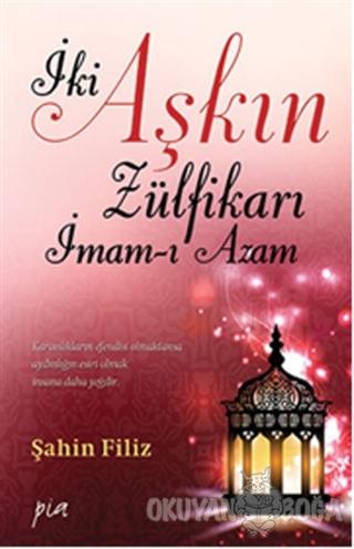 İki Aşkın Zülfikarı İmam-ı Azam - Şahin Filiz - Pia Yayınları