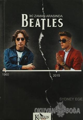 İki Zaman Arasında Beatles - Sydney Ege - Kuzgun Kitap