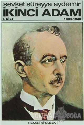 İkinci Adam Cilt: 1 1884-1938 - Şevket Süreyya Aydemir - Remzi Kitabev