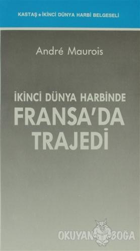 İkinci Dünya Harbinde Fransa'da Trajedi - Andre Maurois - Kastaş Yayın
