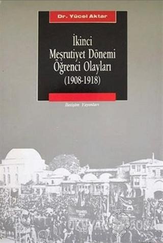 İkinci Meşrutiyet Dönemi Öğrenci Olayları (1908-1918) - Yücel Aktar -
