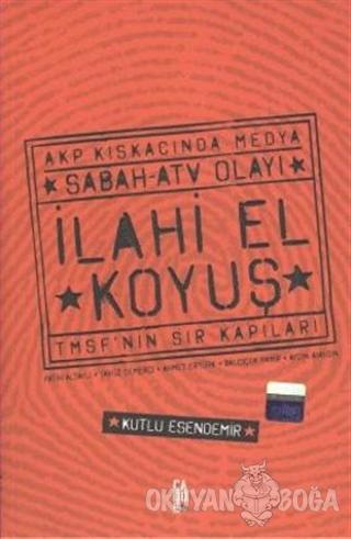 İlahi El Koyuş Akp Kıskacında Medya Sabah - ATV Olayı TMSF'nin Sır Kap