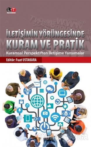 İletişimin Yörüngesinde Kuram ve Pratik - Fuat Ustakara - Literatürk A