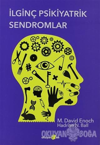İlginç Psikiyatrik Sendromlar - M. David Enoch - Okuyan Us Yayınları