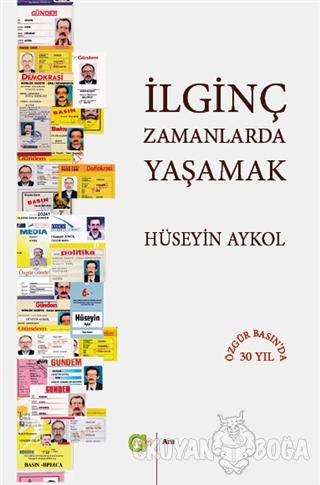 İlginç Zamanlarda Yaşamak - Hüseyin Aykol - Aram Yayınları