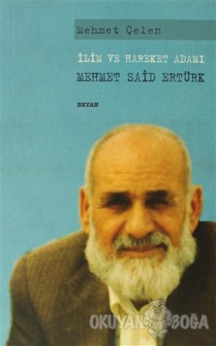 İlim ve Hareket Adamı - Mehmet Said Ertürk - Mehmet Çelen - Beyan Yayı