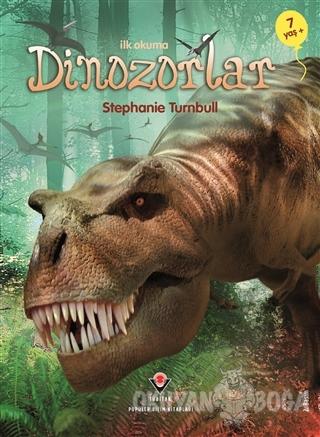 İlk Okuma - Dinozorlar (7+ Yaş) - Stephanie Turnbull - TÜBİTAK Yayınla